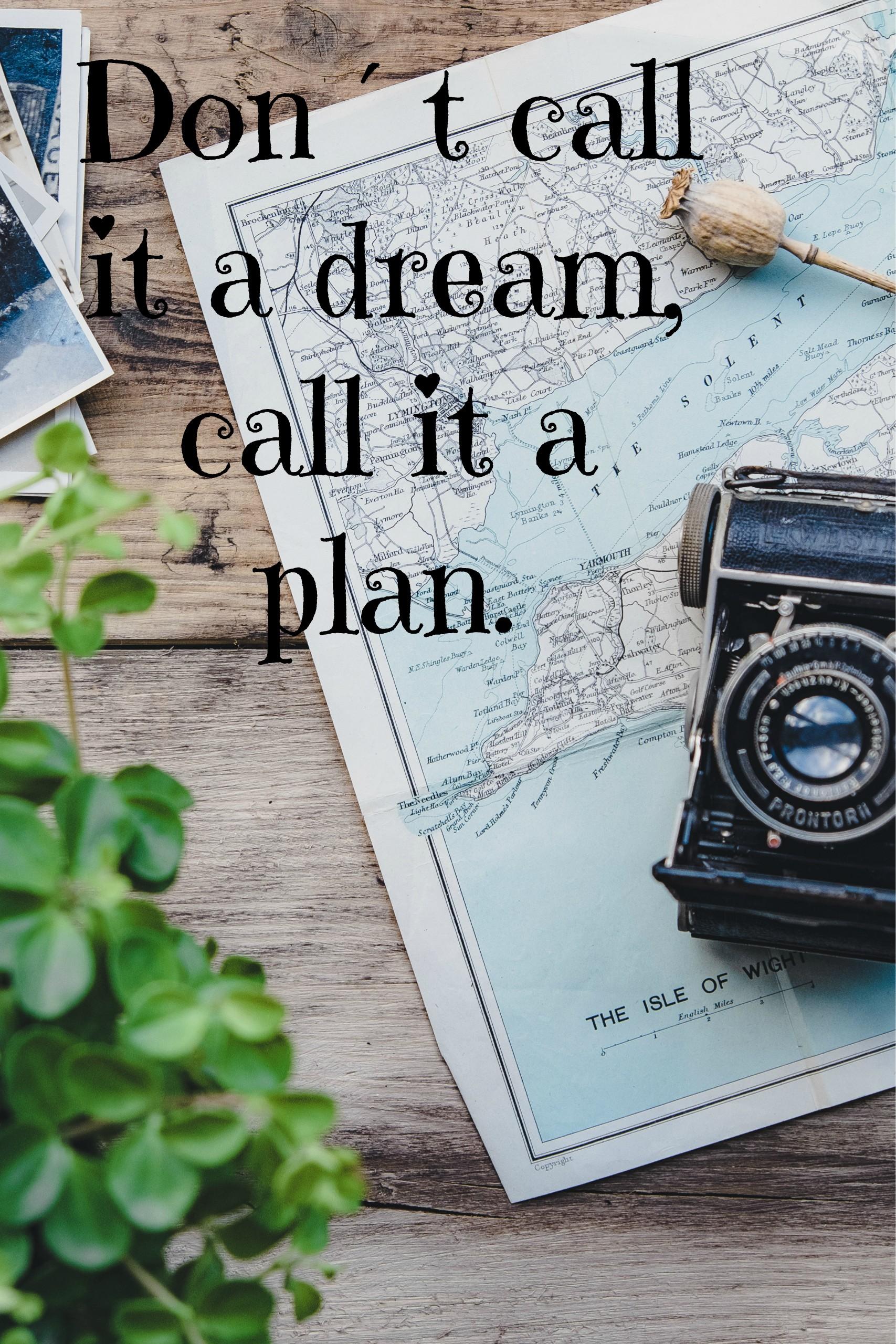 Don´t call it a dream, call it a plan